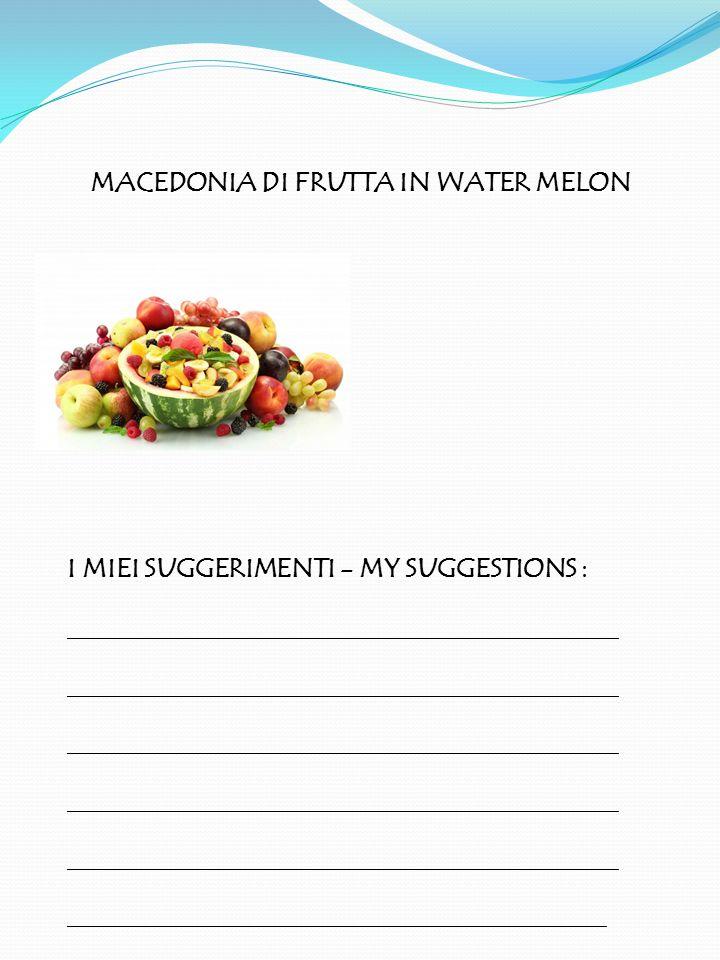 MACEDONIA DI FRUTTA IN WATER MELON I MIEI SUGGERIMENTI - MY SUGGESTIONS : ______________________________________________ _____________________________