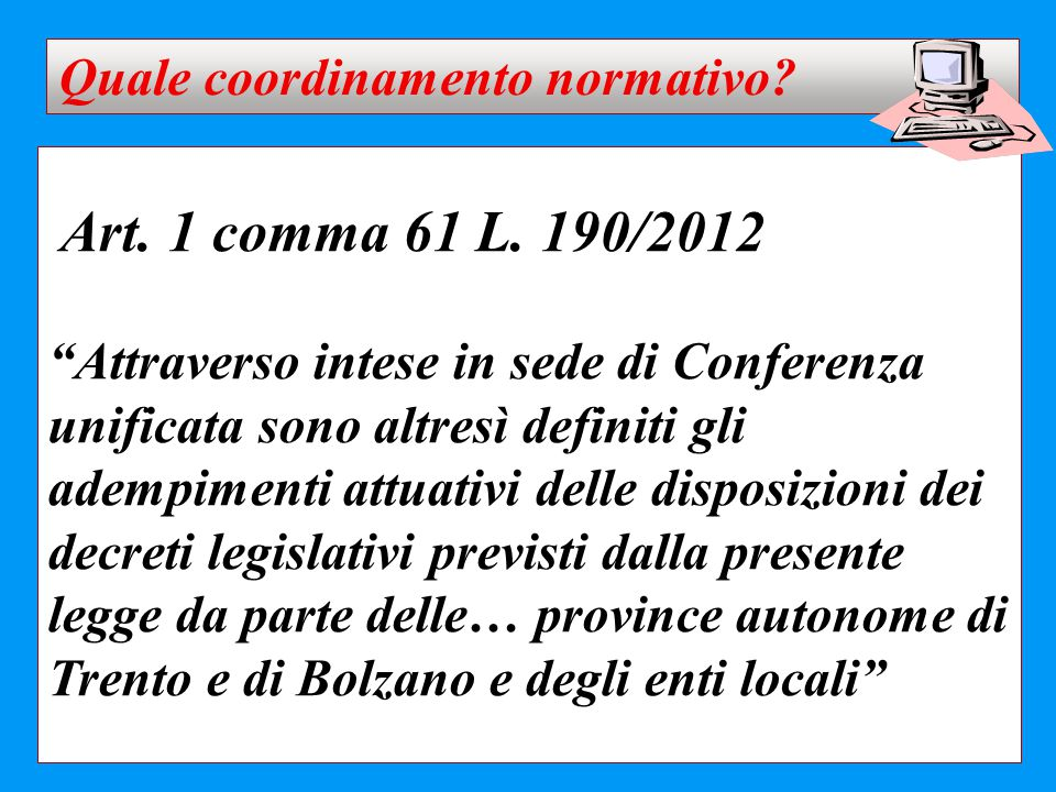 """Art. 1 comma 61 L. 190/2012 """"Attraverso intese in sede di Conferenza unificata sono altresì definiti gli adempimenti attuativi delle disposizioni dei"""