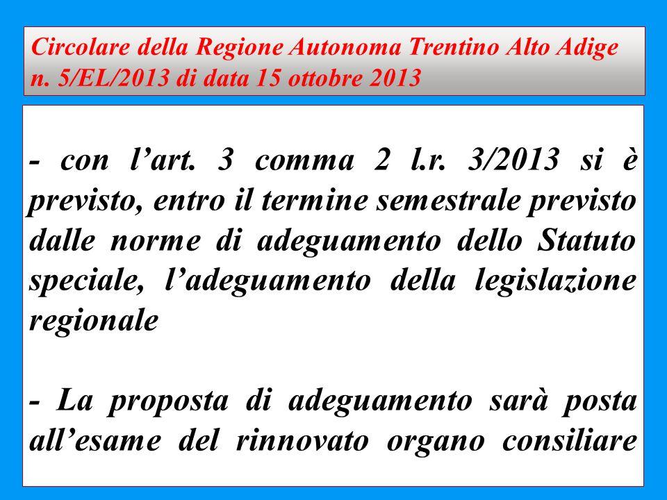 - con l'art. 3 comma 2 l.r. 3/2013 si è previsto, entro il termine semestrale previsto dalle norme di adeguamento dello Statuto speciale, l'adeguament