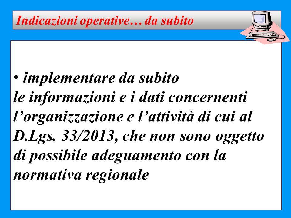 implementare da subito le informazioni e i dati concernenti l'organizzazione e l'attività di cui al D.Lgs. 33/2013, che non sono oggetto di possibile