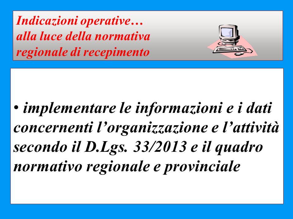 implementare le informazioni e i dati concernenti l'organizzazione e l'attività secondo il D.Lgs. 33/2013 e il quadro normativo regionale e provincial