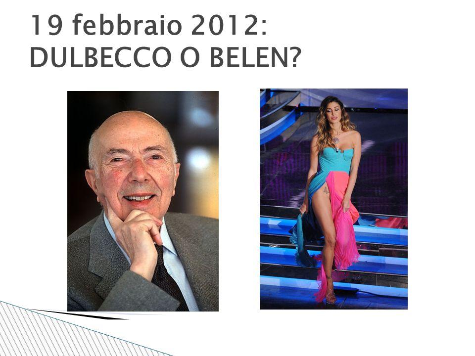 19 febbraio 2012: DULBECCO O BELEN?