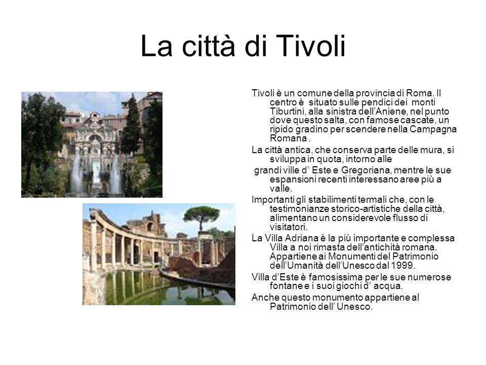 La città di Tivoli Tivoli è un comune della provincia di Roma.
