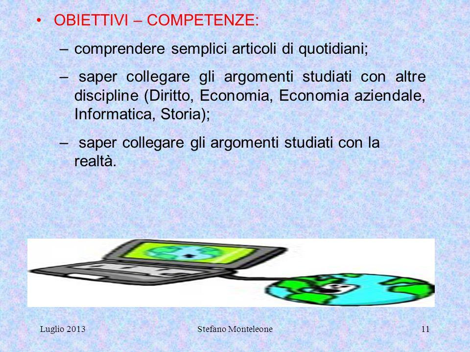Luglio 2013Stefano Monteleone10 OBIETTIVI - ABILITÀ: –cognitive: analizzare, distinguere e confrontare i vari tipi di diritti reali; acquisire una suf