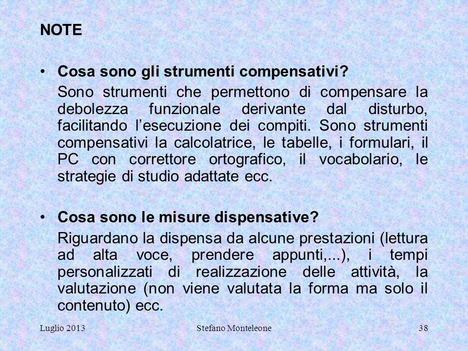 Luglio 2013Stefano Monteleone37 NOTE Dislessia: è la difficoltà a riconoscere e comprendere i segni alfabetici associati alla parola. La sua principal