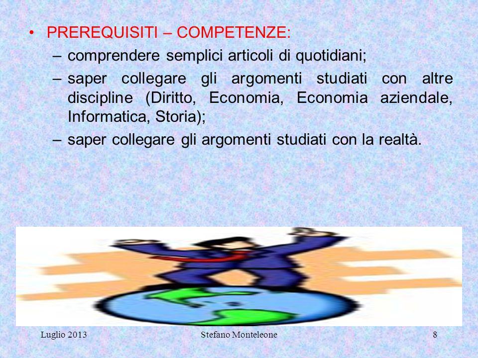 Luglio 2013Stefano Monteleone18 GRIGLIA DI VALUTAZIONE (secondo le indicazioni del POF, del collegio docenti e del consiglio di materia).