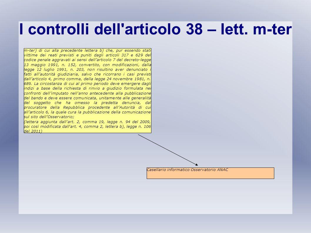 I controlli dell'articolo 38 – lett. m-ter m-ter) di cui alla precedente lettera b) che, pur essendo stati vittime dei reati previsti e puniti dagli a