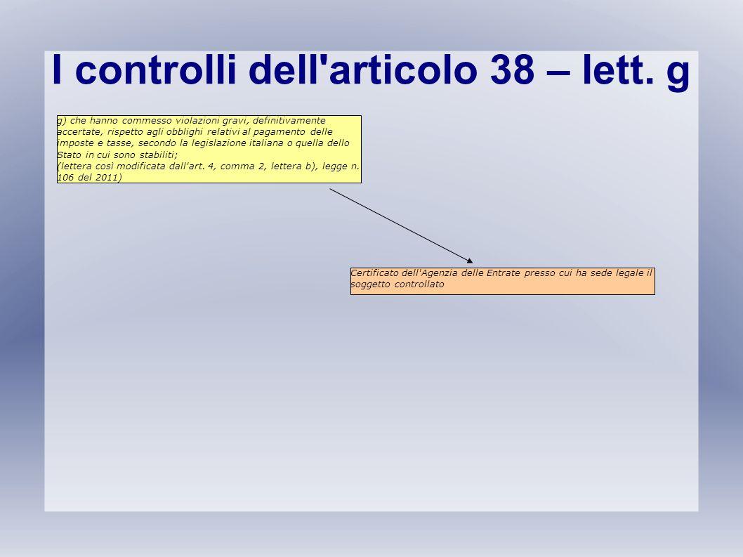 I controlli dell'articolo 38 – lett. g g) che hanno commesso violazioni gravi, definitivamente accertate, rispetto agli obblighi relativi al pagamento
