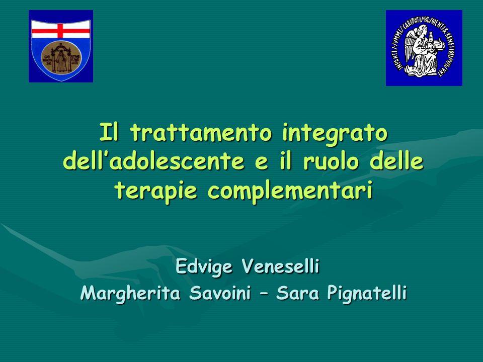 Il trattamento integrato dell'adolescente e il ruolo delle terapie complementari Edvige Veneselli Margherita Savoini – Sara Pignatelli