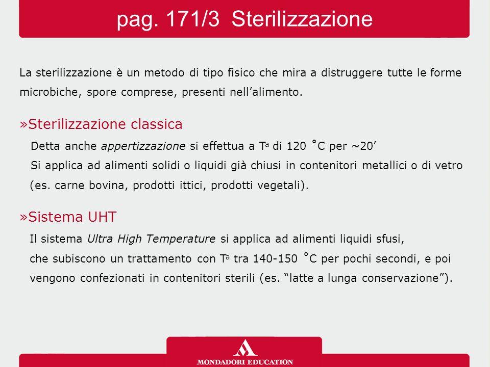 La sterilizzazione è un metodo di tipo fisico che mira a distruggere tutte le forme microbiche, spore comprese, presenti nell'alimento. »Sterilizzazio