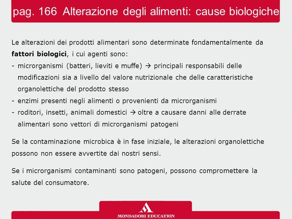 Le alterazioni dei prodotti alimentari sono determinate fondamentalmente da fattori biologici, i cui agenti sono: -microrganismi (batteri, lieviti e m