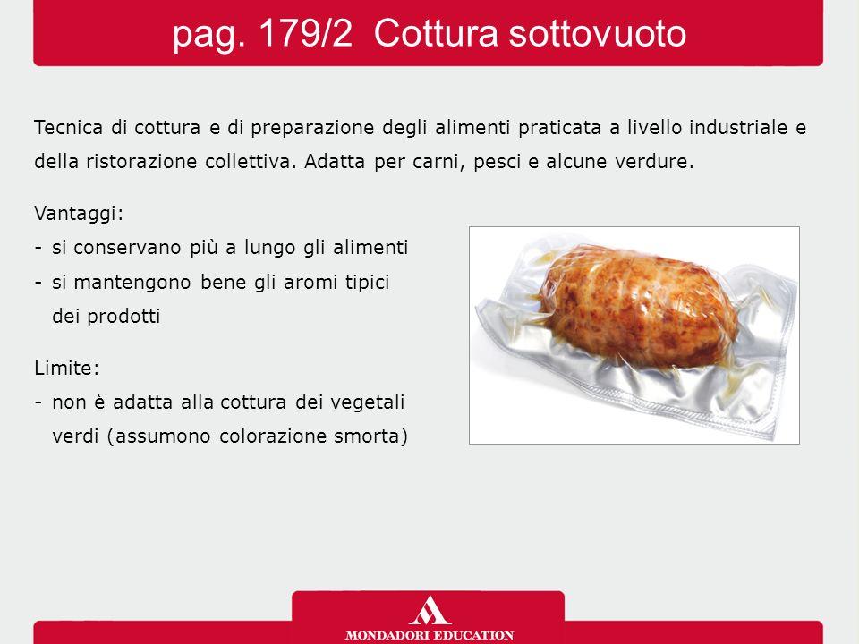 Tecnica di cottura e di preparazione degli alimenti praticata a livello industriale e della ristorazione collettiva. Adatta per carni, pesci e alcune