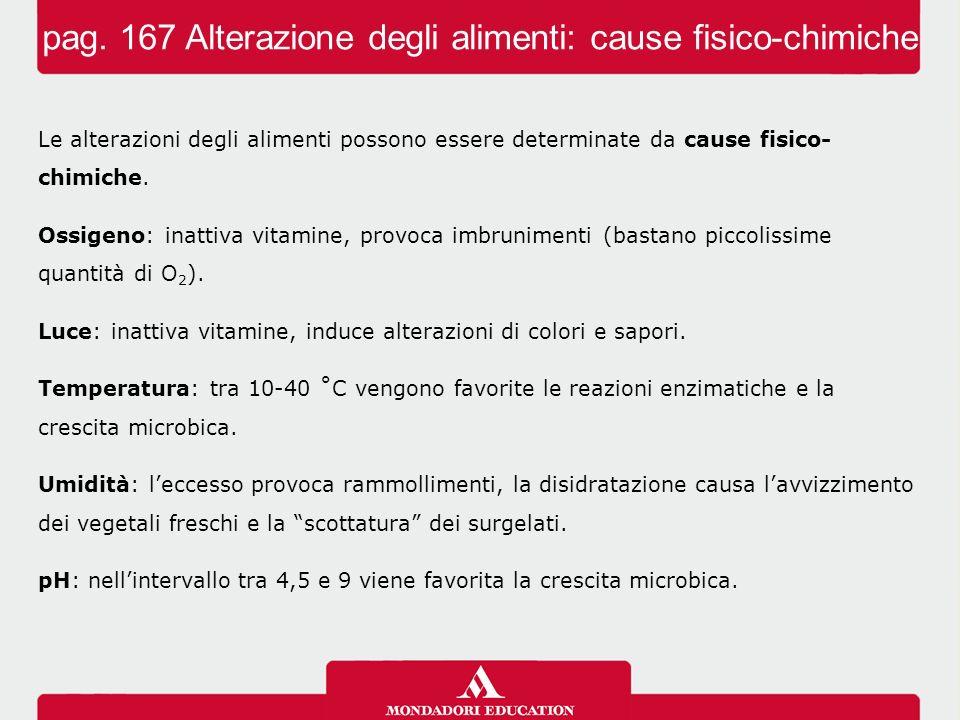 Le alterazioni degli alimenti possono essere determinate da cause fisico- chimiche. Ossigeno: inattiva vitamine, provoca imbrunimenti (bastano piccoli