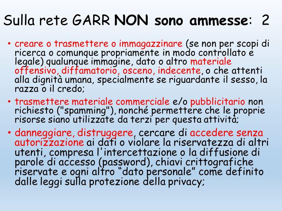 Sulla rete GARR NON sono ammesse: 3 svolgere sulla Rete GARR ogni altra attività vietata dalla Legge dello Stato, dalla normativa Internazionale, nonchè dai regolamenti e dalle consuetudini ( Netiquette ) di utilizzo delle reti e dei servizi di Rete cui si fa accesso.