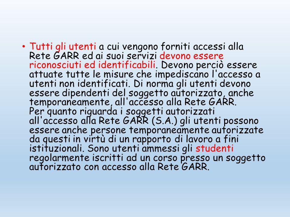 Tutti gli utenti a cui vengono forniti accessi alla Rete GARR ed ai suoi servizi devono essere riconosciuti ed identificabili.