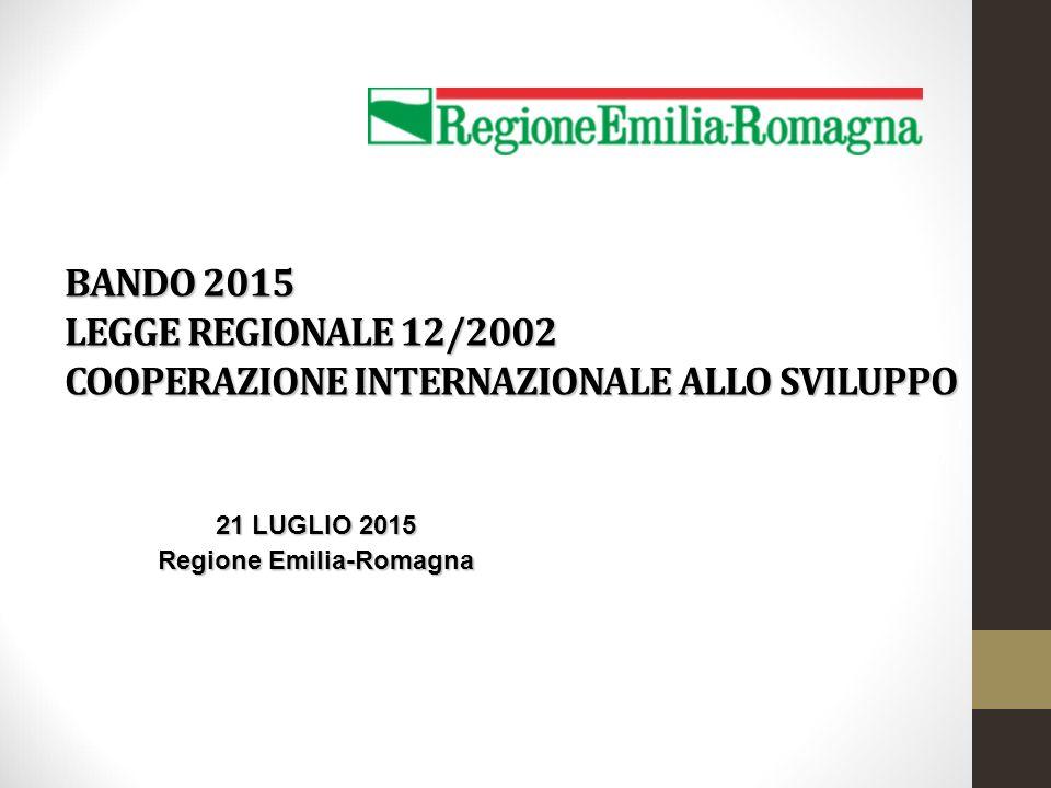 BANDO 2015 LEGGE REGIONALE 12/2002 COOPERAZIONE INTERNAZIONALE ALLO SVILUPPO 21 LUGLIO 2015 Regione Emilia-Romagna