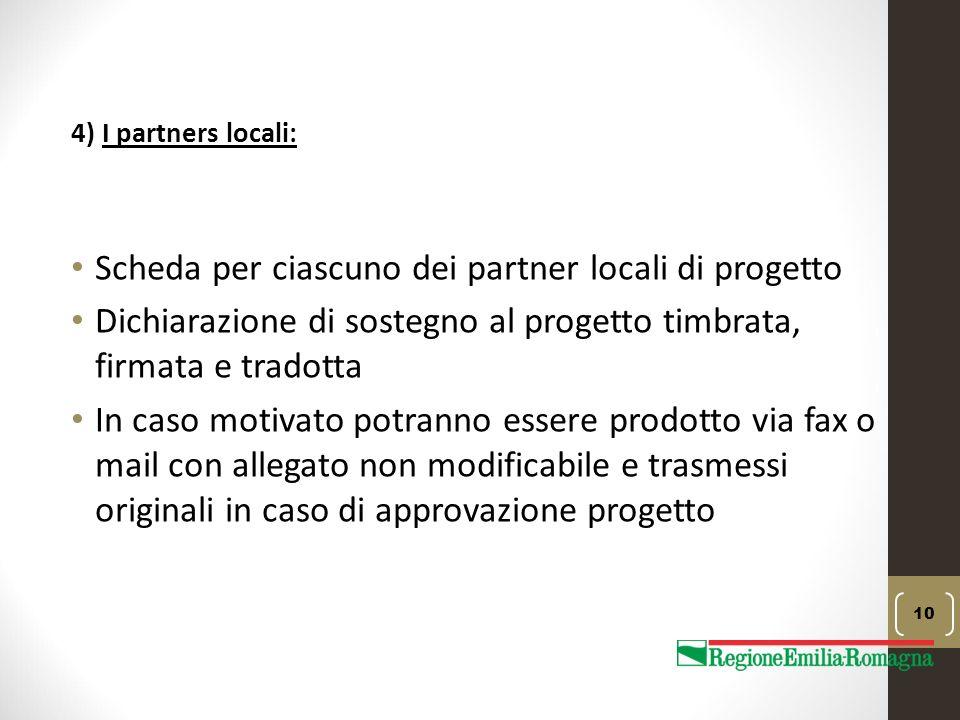 4) I partners locali: Scheda per ciascuno dei partner locali di progetto Dichiarazione di sostegno al progetto timbrata, firmata e tradotta In caso mo