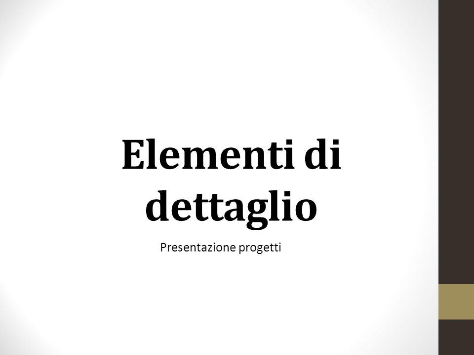 Elementi di dettaglio Presentazione progetti
