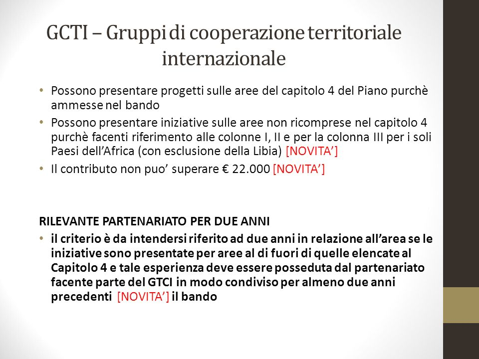 GCTI – Gruppi di cooperazione territoriale internazionale Possono presentare progetti sulle aree del capitolo 4 del Piano purchè ammesse nel bando Pos
