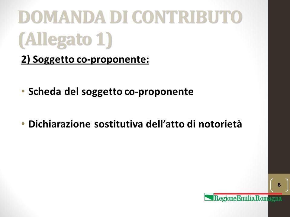 DOMANDA DI CONTRIBUTO (Allegato 1) 2) Soggetto co-proponente: Scheda del soggetto co-proponente Dichiarazione sostitutiva dell'atto di notorietà 8