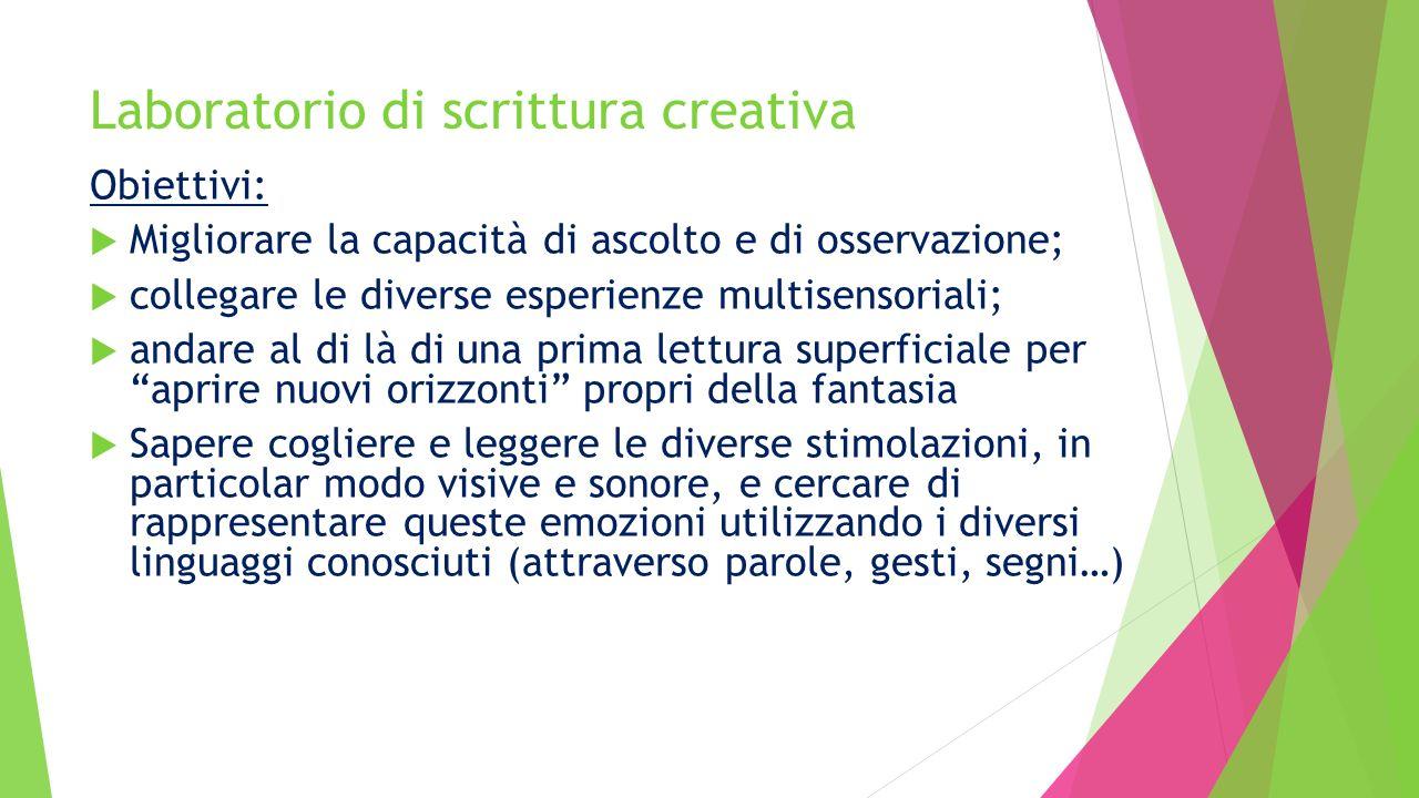 Laboratorio di scrittura creativa Obiettivi:  Migliorare la capacità di ascolto e di osservazione;  collegare le diverse esperienze multisensoriali;