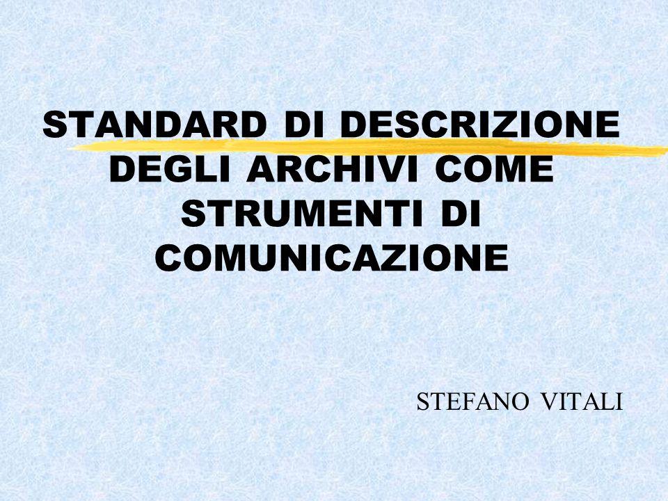 Dibattito sugli standard in Italia Continuità con la tradizione dei dibattiti degli anni Settanta l concetto di fondo; (documento per la revisione di ISAD (G) ) l rapporto fondo/soggetto produttore; (ISAAR (CPF) e il modello della descrizione separata)
