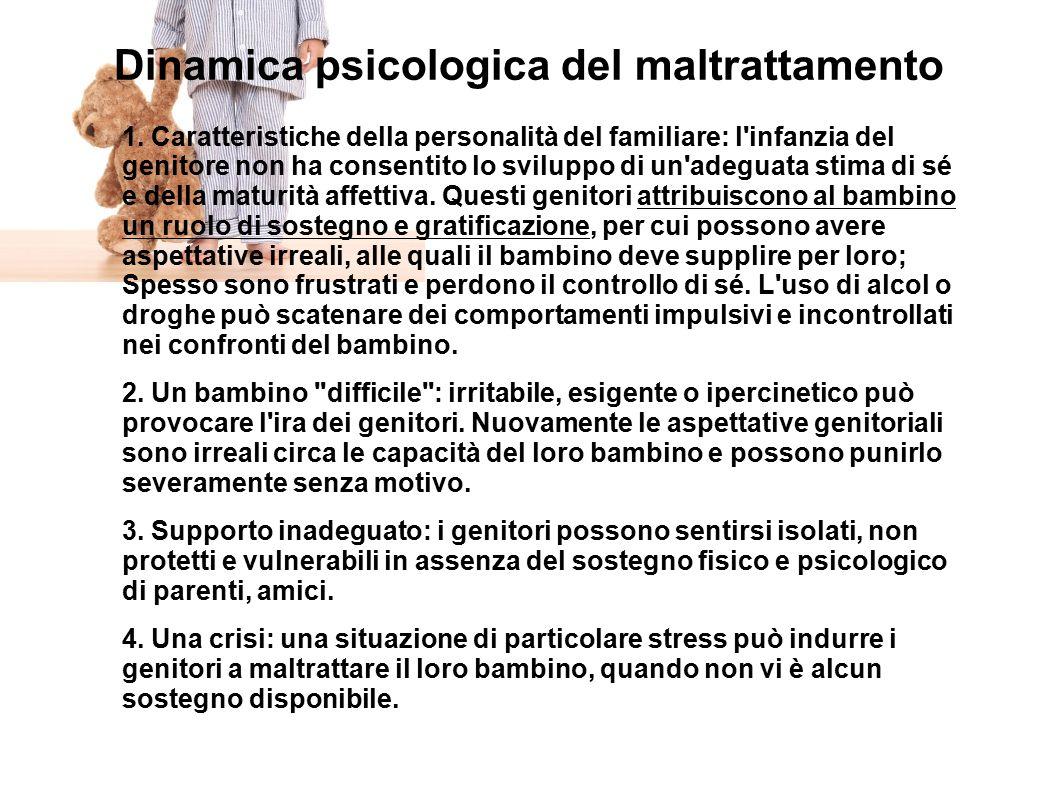 Dinamica psicologica del maltrattamento 1. Caratteristiche della personalità del familiare: l'infanzia del genitore non ha consentito lo sviluppo di u
