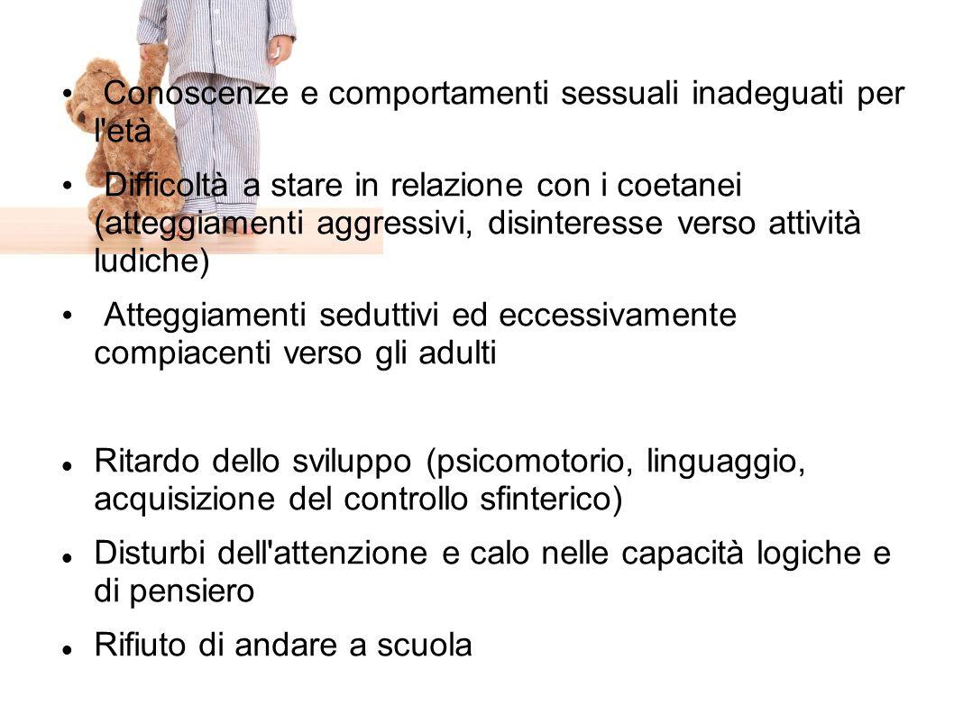 Conoscenze e comportamenti sessuali inadeguati per l'età Difficoltà a stare in relazione con i coetanei (atteggiamenti aggressivi, disinteresse verso