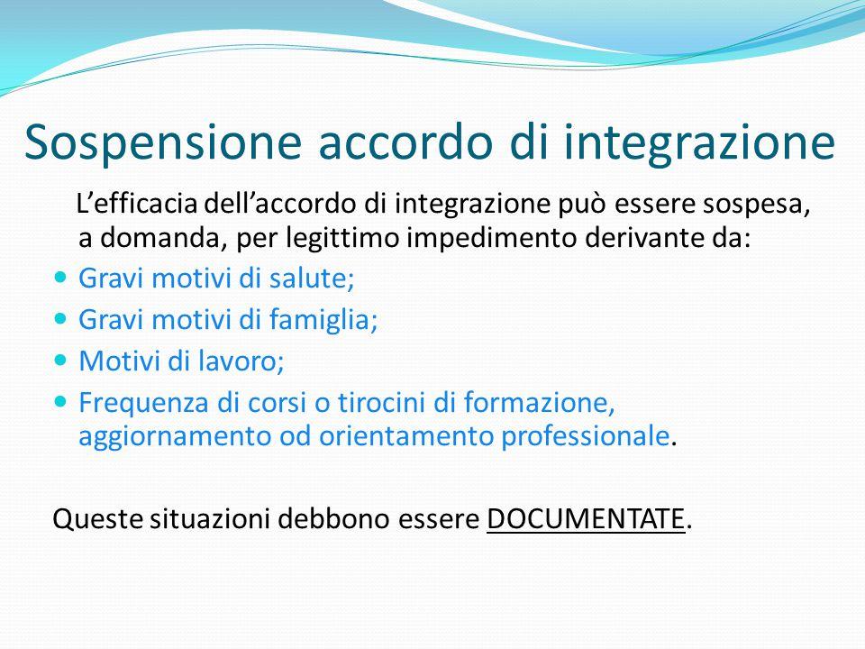 Sospensione accordo di integrazione L'efficacia dell'accordo di integrazione può essere sospesa, a domanda, per legittimo impedimento derivante da: Gr