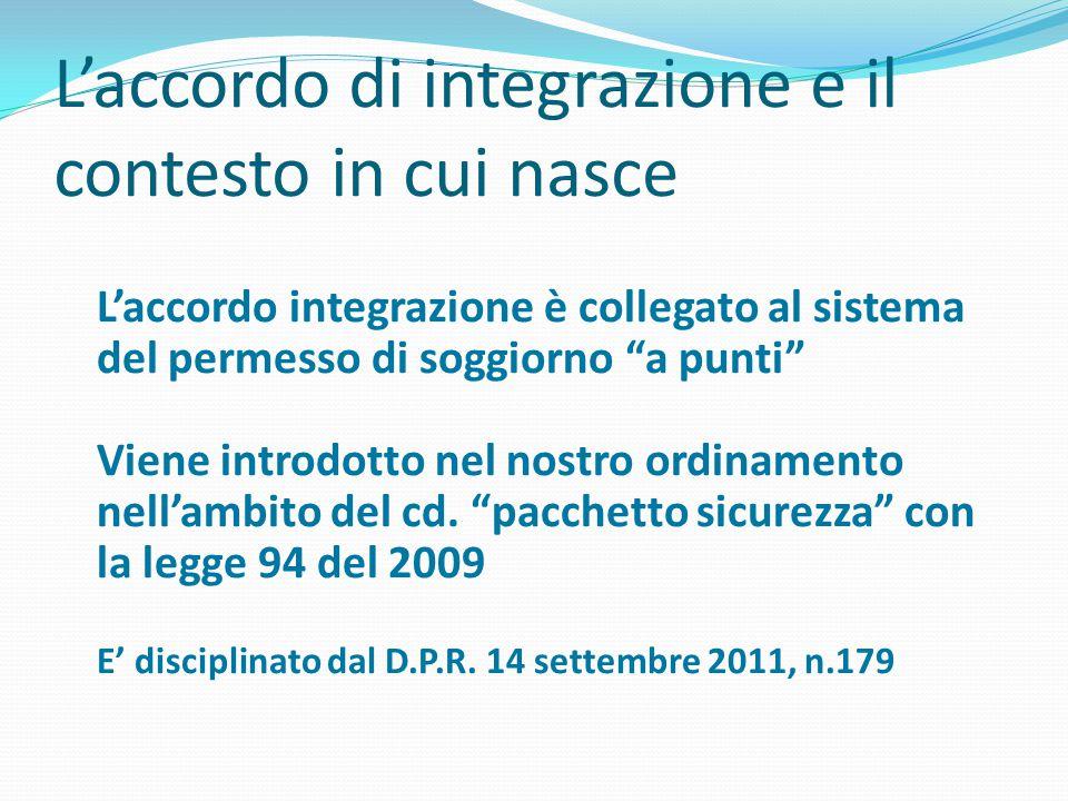 """L'accordo di integrazione e il contesto in cui nasce L'accordo integrazione è collegato al sistema del permesso di soggiorno """"a punti"""" Viene introdott"""