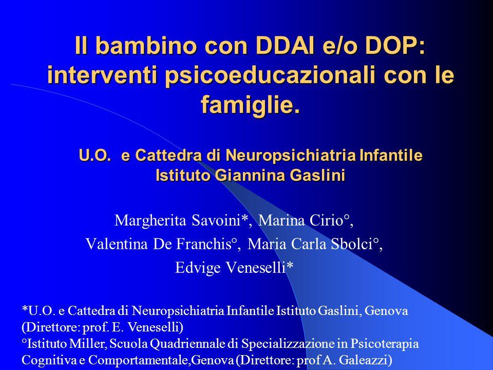 Il bambino con DDAI e/o DOP: interventi psicoeducazionali con le famiglie. U.O. e Cattedra di Neuropsichiatria Infantile Istituto Giannina Gaslini Mar