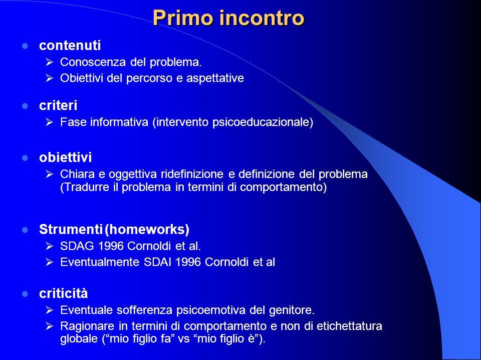 Primo incontro contenuti  Conoscenza del problema.  Obiettivi del percorso e aspettative criteri  Fase informativa (intervento psicoeducazionale) o