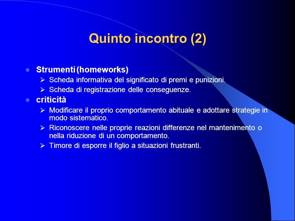 Quinto incontro (2) Strumenti (homeworks)  Scheda informativa del significato di premi e punizioni.  Scheda di registrazione delle conseguenze. crit