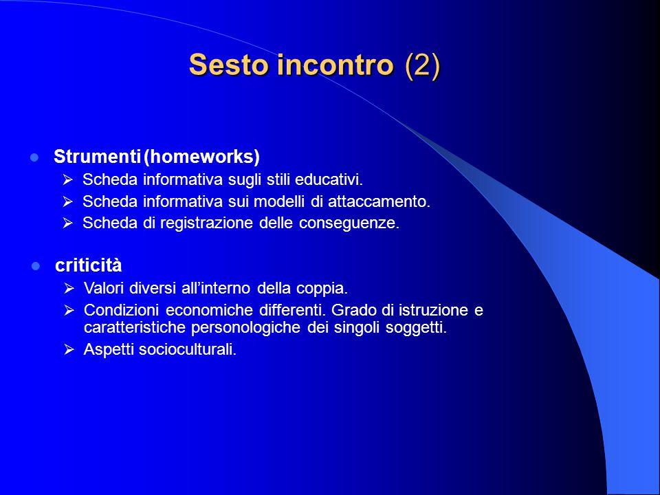 Sesto incontro (2) Strumenti (homeworks)  Scheda informativa sugli stili educativi.  Scheda informativa sui modelli di attaccamento.  Scheda di reg