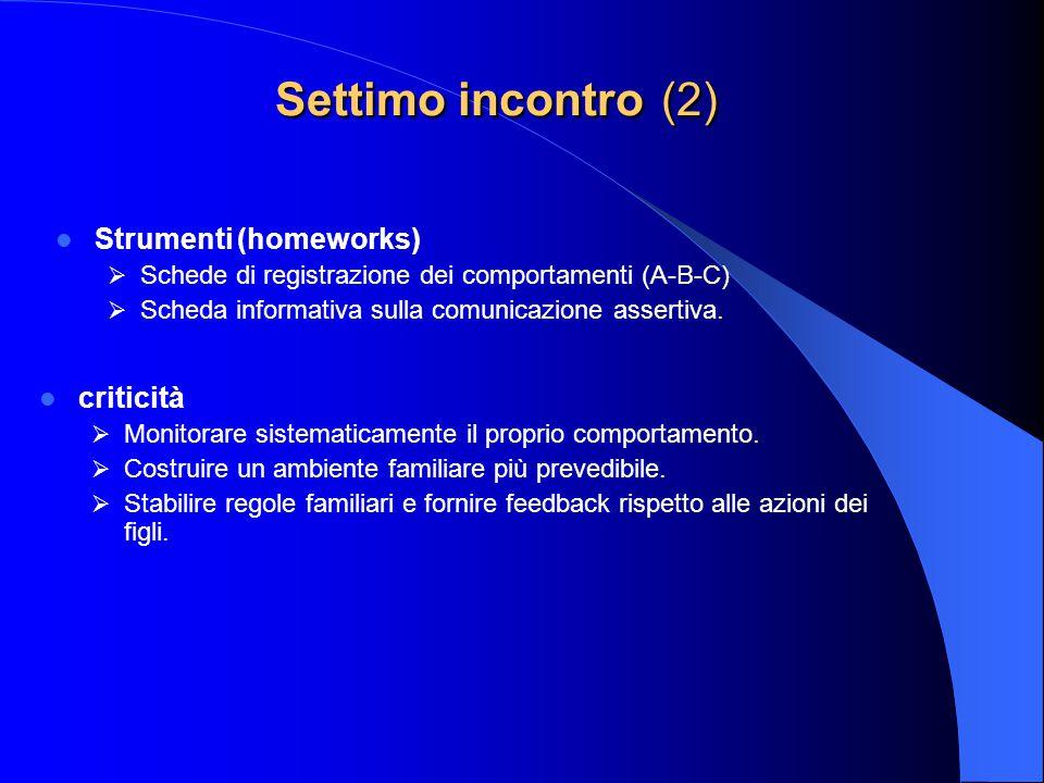 Settimo incontro (2) Strumenti (homeworks)  Schede di registrazione dei comportamenti (A-B-C)  Scheda informativa sulla comunicazione assertiva. cri