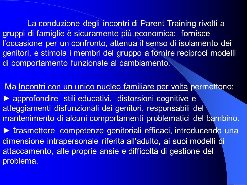 La conduzione degli incontri di Parent Training rivolti a gruppi di famiglie è sicuramente più economica: fornisce l'occasione per un confronto, atten
