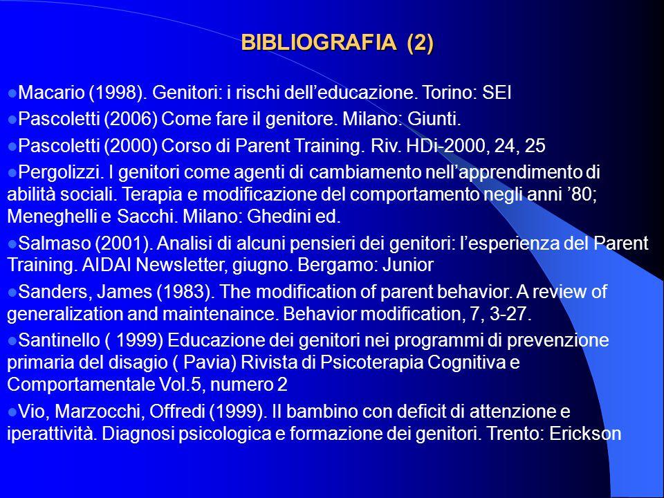 BIBLIOGRAFIA (2) Macario (1998). Genitori: i rischi dell'educazione. Torino: SEI Pascoletti (2006) Come fare il genitore. Milano: Giunti. Pascoletti (