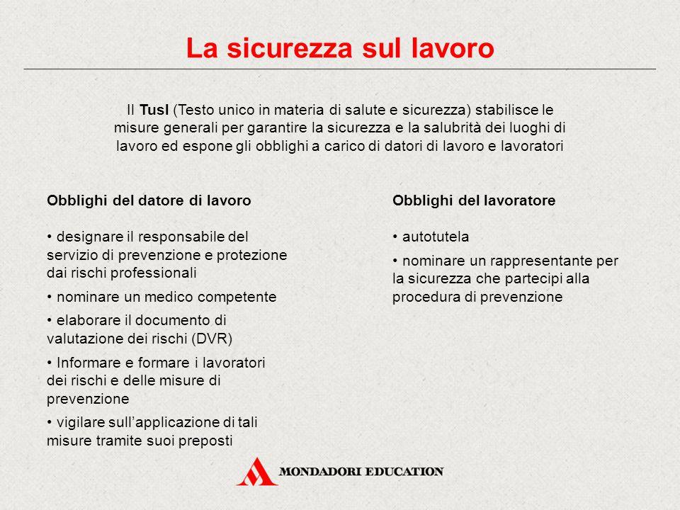 La sicurezza sul lavoro Il Tusl (Testo unico in materia di salute e sicurezza) stabilisce le misure generali per garantire la sicurezza e la salubrità