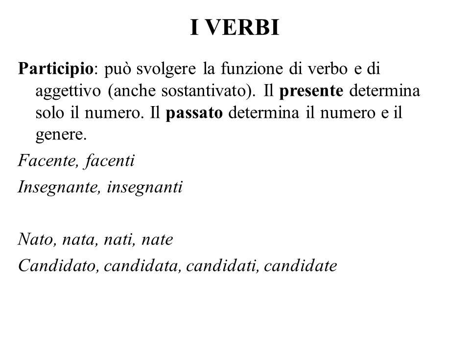 I VERBI Participio: può svolgere la funzione di verbo e di aggettivo (anche sostantivato). Il presente determina solo il numero. Il passato determina