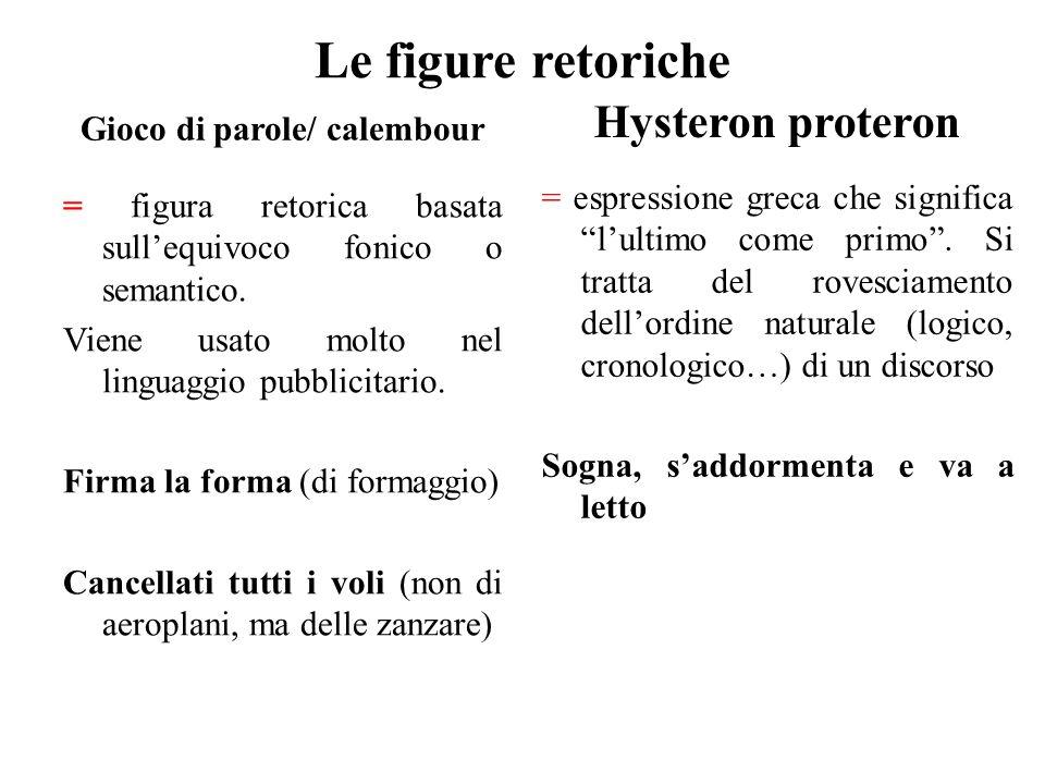 Le figure retoriche Gioco di parole/ calembour = figura retorica basata sull'equivoco fonico o semantico. Viene usato molto nel linguaggio pubblicitar
