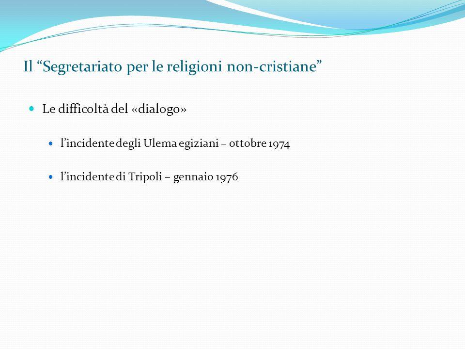 """Il """"Segretariato per le religioni non-cristiane"""" Le difficoltà del «dialogo» l'incidente degli Ulema egiziani – ottobre 1974 l'incidente di Tripoli –"""