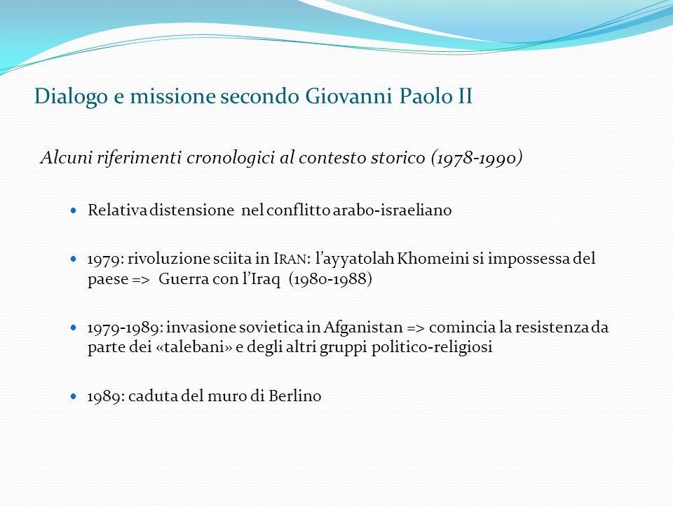Dialogo e missione secondo Giovanni Paolo II Alcuni riferimenti cronologici al contesto storico (1978-1990) Relativa distensione nel conflitto arabo-i