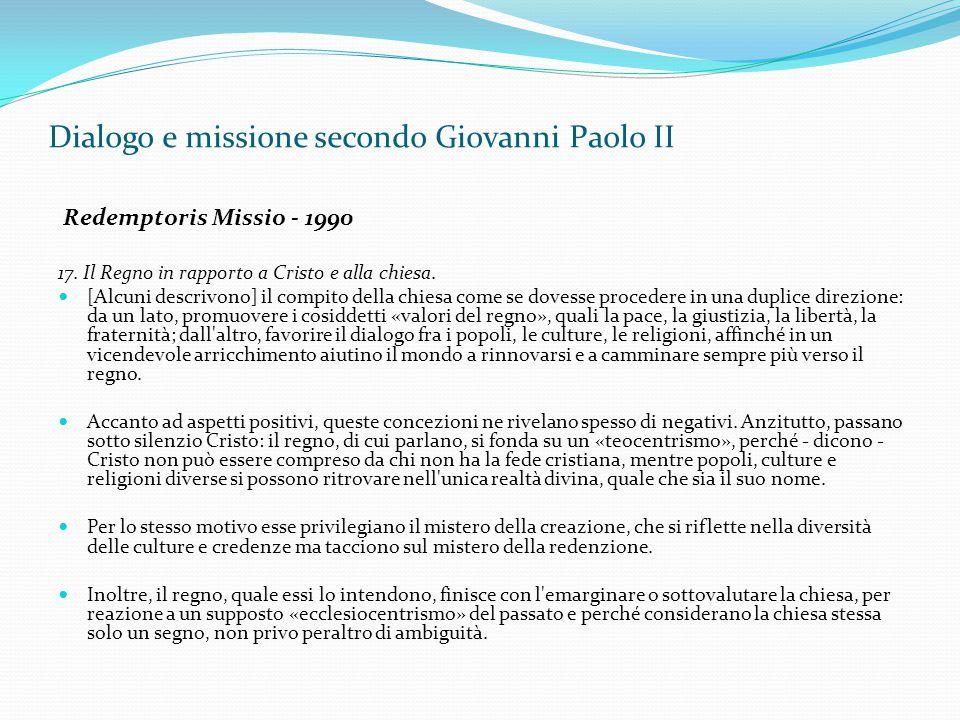 Dialogo e missione secondo Giovanni Paolo II Redemptoris Missio - 1990 17. Il Regno in rapporto a Cristo e alla chiesa. [Alcuni descrivono] il compito