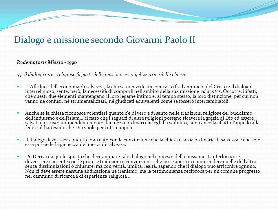 Dialogo e missione secondo Giovanni Paolo II Redemptoris Missio - 1990 55. Il dialogo inter-religioso fa parte della missione evangelizzatrice della c