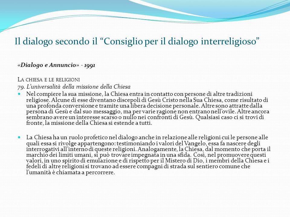 """Il dialogo secondo il """"Consiglio per il dialogo interreligioso"""" «Dialogo e Annuncio» - 1991 L A CHIESA E LE RELIGIONI 79. L'universalità della mission"""