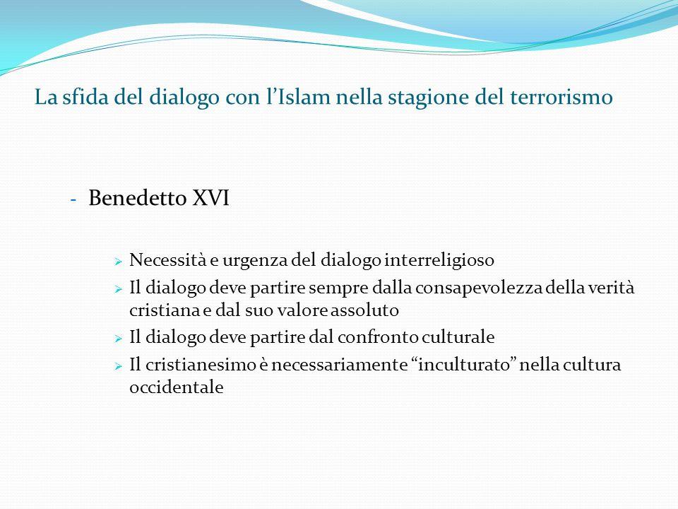La sfida del dialogo con l'Islam nella stagione del terrorismo - Benedetto XVI  Necessità e urgenza del dialogo interreligioso  Il dialogo deve part