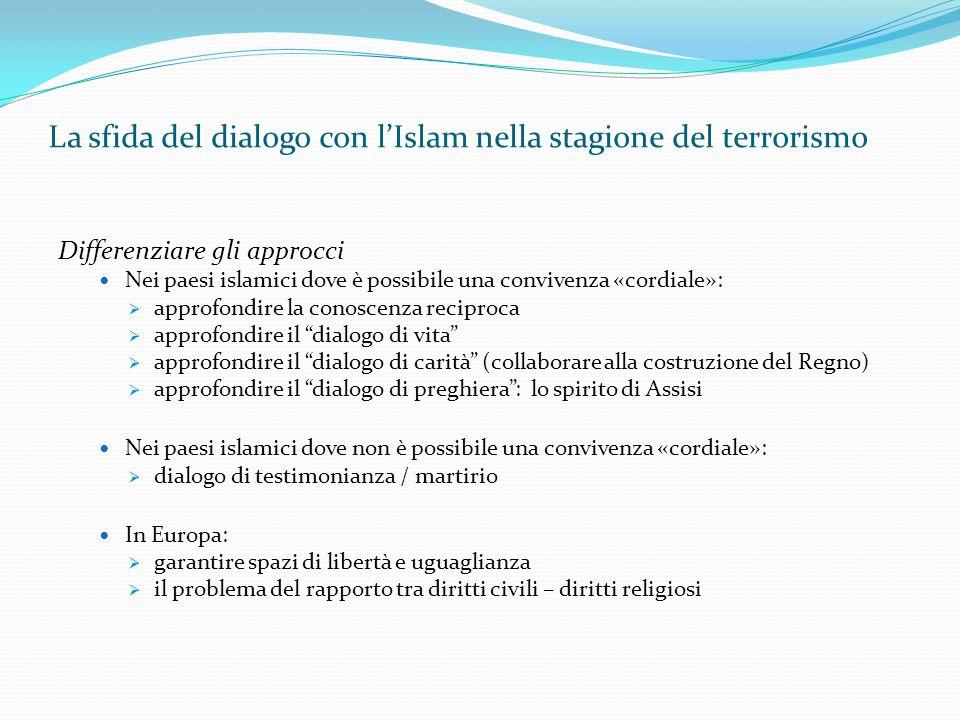 La sfida del dialogo con l'Islam nella stagione del terrorismo Differenziare gli approcci Nei paesi islamici dove è possibile una convivenza «cordiale