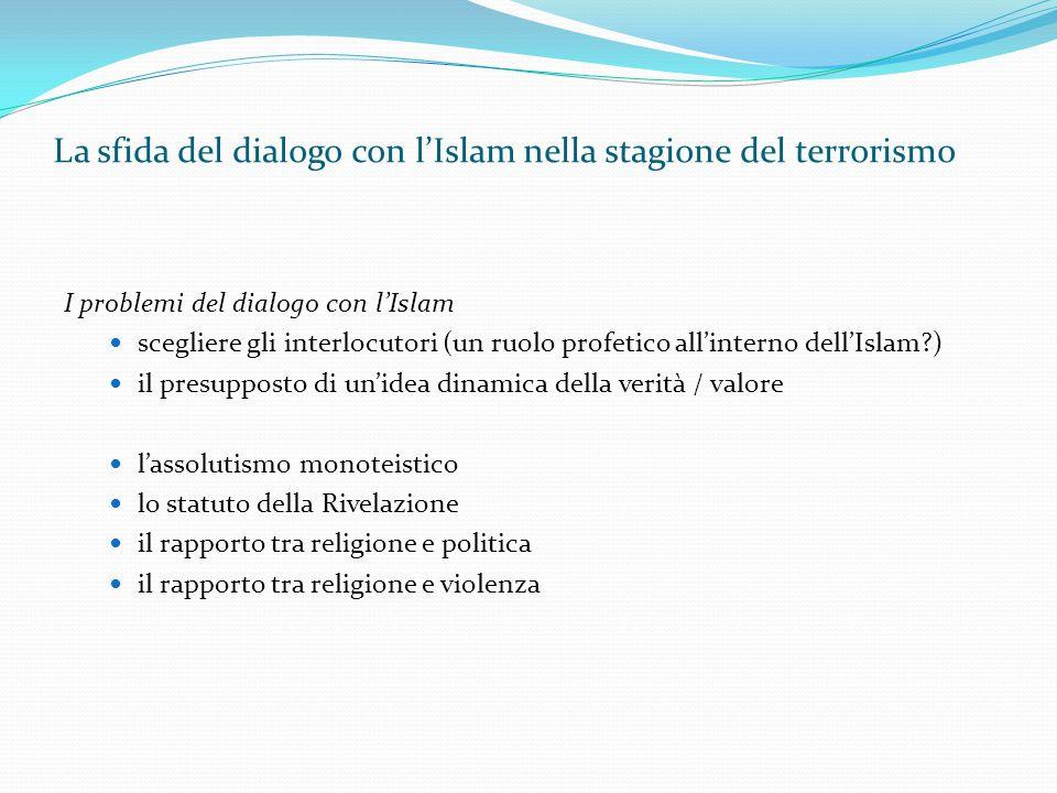 La sfida del dialogo con l'Islam nella stagione del terrorismo I problemi del dialogo con l'Islam scegliere gli interlocutori (un ruolo profetico all'