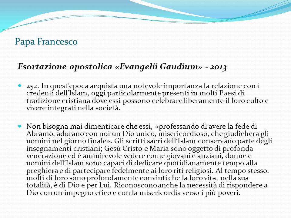 Papa Francesco Esortazione apostolica «Evangelii Gaudium» - 2013 252. In quest'epoca acquista una notevole importanza la relazione con i credenti dell