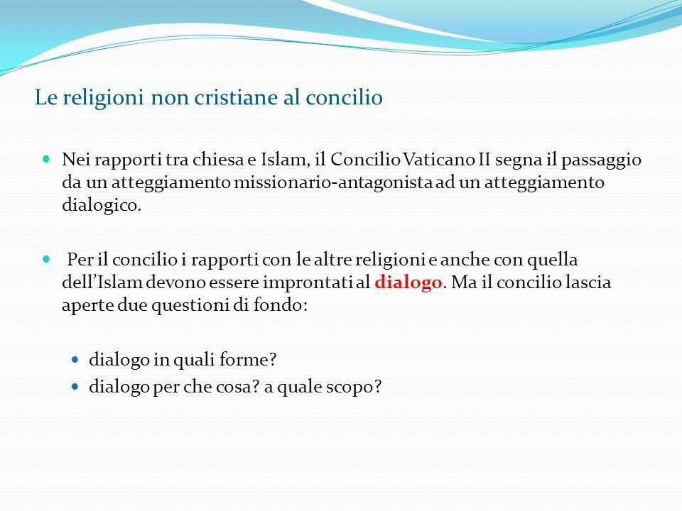 Le religioni non cristiane al concilio Nei rapporti tra chiesa e Islam, il Concilio Vaticano II segna il passaggio da un atteggiamento missionario-ant